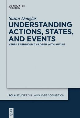 Understanding Actions, States, and Events : Verb Learning in Children With Autism