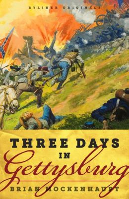 Three Days in Gettysburg: An Intimate Tale of Lost Love and Divided Hearts at the Battle That Defined America