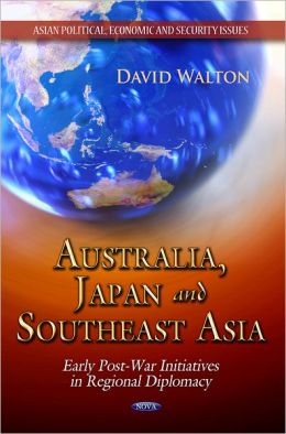 Australia, Japan and Southeast Asia: Early Post-War Initiatives in Regional Diplomacy
