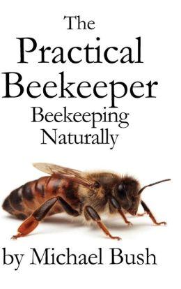 The Practical Beekeeper Volume I, Ii & Iii Beekeeping Naturally