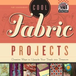 Cool Fabric Projects: Creative Ways to Upcycle Your Trash into Treasure eBook