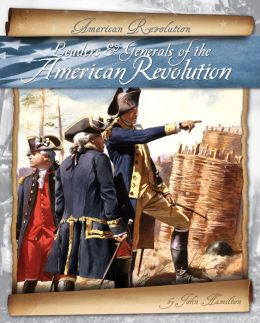 Leaders & Generals of the American Revolution eBook