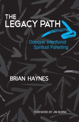 The Legacy Path: Discover Intentional Spiritual Parenting