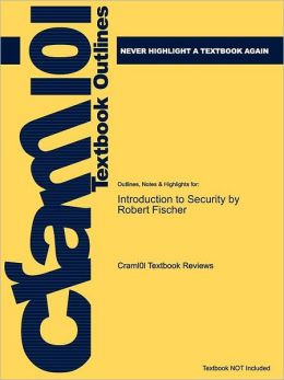 Studyguide for Introduction to Security by Fischer, Robert, ISBN 9780750684323
