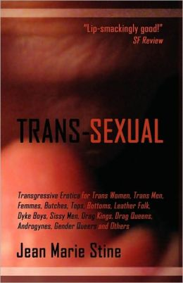 Trans-Sexual: Transgressive Erotica for Mtfs, Ftms, Butches, Femmes, Tops, Bottoms, Leather Folk, Dyke Boys, Sissy Men, Drag Kings,