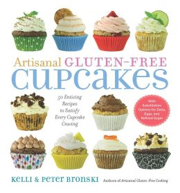 Artisanal Gluten-Free Cupcakes: 50 From-Scratch Recipes to Delight Every Cupcake Devotee--Gluten-Free and Otherwise