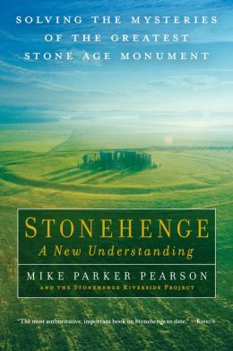 Stonehenge--A New Understanding: Solving the Mysteries of the Greatest Stone Age Monument