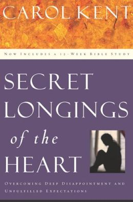 Secret Longings of the Heart: Overcoming Deep Disappointment and Unfulfilled Expectations Now Includes a 12-Week Bible Study