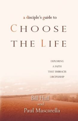 A Disciple's Guide to Choose the Life: Exploring a Faith That Embraces Discipleship