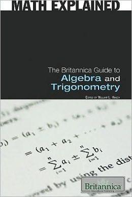 The Britannica Guide to Algebra and Trigonometry
