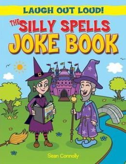 Laugh Out Loud: The Silly Spells Joke Book