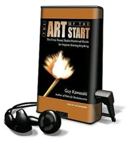 The Art of the Start: The Time-Tested, Battle-Hardened Guide for Anyone Starting Anything [With Earbuds]