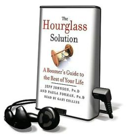 The Hourglass Solution: A Boomer's Guide to the Rest of Your Life [With Earbuds]