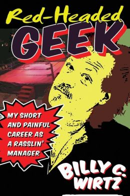 Red Headed Geek: My Short and Painful Career as a Rasslin' Manager