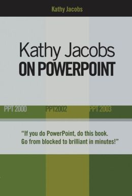 Kathy Jacobs on PowerPoint: Unlease the Power of PowerPoint