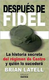 Después de Fidel: La historia secreta del régimen de Castro y quién lo sucederá