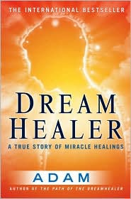 Dream Healer: A True Story of Miracle Healings