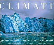 Climate: The Force That Shapes Our World and the Future of Life on Earth