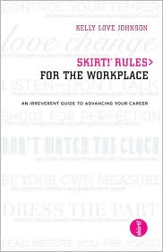 Skirt! Rules for the WorkPlace: An Irreverent Guide to Advancing Your Career