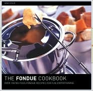 The Fondue Cookbook: Eighty No-Fuss Fondue Recipes of Fun Entertaining