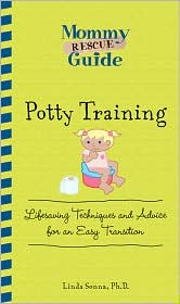 Mommy Rescue Guide: Potty Training: Lifesaving Techniques and Advice for an Easy Transition