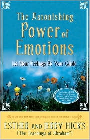 Astonishing Power of Emotions: Let Your Feelings Be Your Guide