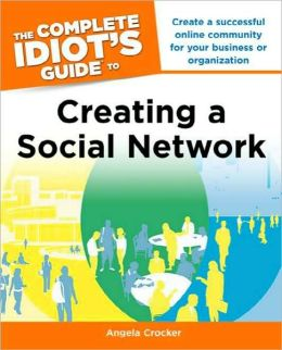 The Complete Idiot's Guide to Creating a Social Network