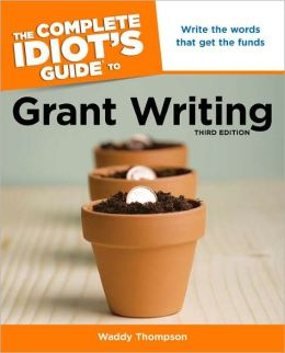The Complete Idiot's Guide to Grant Writing, 3rd Edition