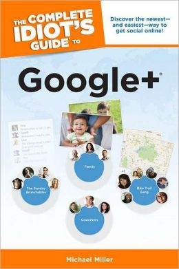 The Complete Idiot's Guide to Google +