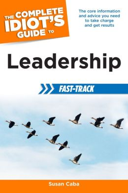 The Complete Idiot's Guide to Leadership Fast-Track