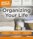 Book Cover Image. Title: Idiot's Guides:  Organizing Your Life, Author: Cyndy Aldred