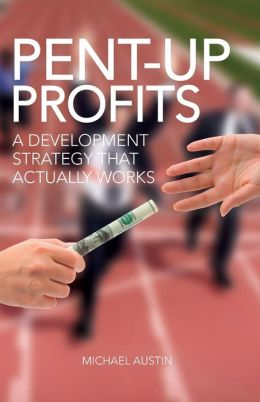 Pent-up Profits: A development strategy that actually Works
