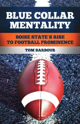 Blue Collar Mentality: Boise State's Rise to Football Prominence