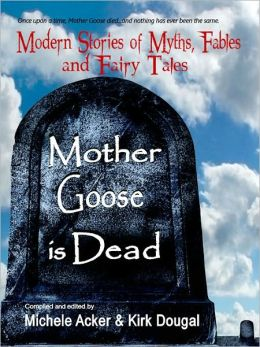 Mother Goose Is Dead: Modern Stories of Myths, Fables and Fairy Tales