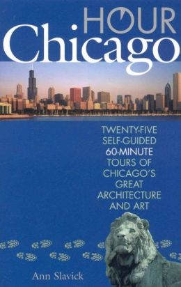 Hour Chicago: Twenty-five 60-Minute Self-guided Tours of Chicago's Great Architecture and Art