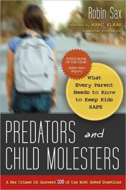 Predators and Child Molesters: What Every Parent Needs to Know to Keep Kids Safe