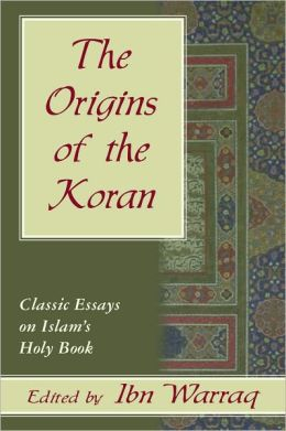 Origins of the Koran, The: Classic Essays on Islam's Holy Book