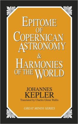 Epitome of Copernican Astronomy & Harmonies of the World (Great Minds Series)