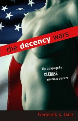 Decency Wars, The: The Campaign to Cleanse American Culture