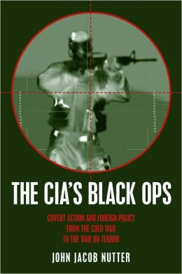 CIA's Black Ops, The: Covert Action, Foreign Policy, and Democracy
