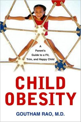 Child Obesity: A Parent's Guide to a Fit, Trim, And Happy Child