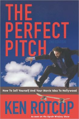 Perfect Pitch: How to Sell Yourself and Your Movie Idea to Hollywood