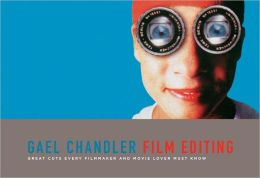 Film Editing: Great Cuts Every Filmmaker and Movie Lover Must Know