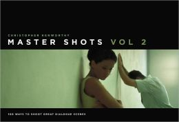 Master Shots Volume 2: Shooting Great Dialogue Scenes