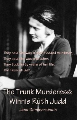 The Trunk Murderess: Winnie Ruth Judd