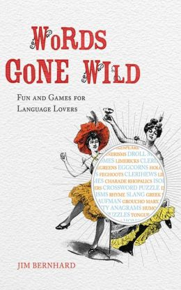 Words Gone Wild: Puns, Puzzles, Poesy, Palaver, Persiflage, and Poppycock