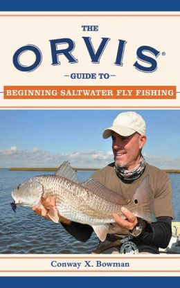 The Orvis Guide to Beginning Saltwater Fly Fishing: 101 Tips for the Absolute Beginner