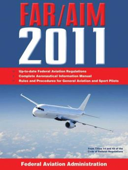 Federal Aviation Regulations / Aeronautical Information Manual 2011 (FAR/AIM)