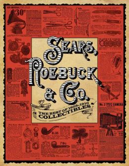 Sears, Roebuck & Co.: The Best of 1905-1910 Collectibles