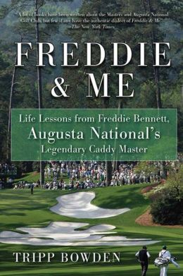 Freddie & Me: Life Lessons from Freddie Bennett, Augusta National's Legendary Caddy Master